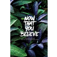 Now That You Believe: Beginning Your New Relationship With Jesus NBBLTFR